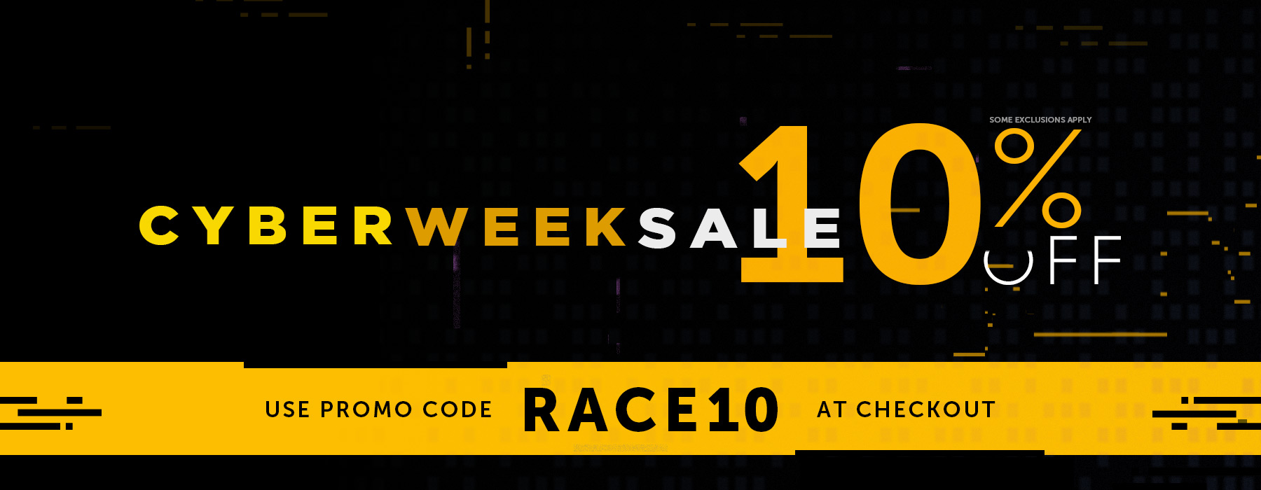 Shop Cyber Week using our RACE10 promo code!
